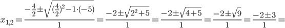 x_{1,2}=\frac{-\frac{4}{2}\pm\sqrt{ (\frac{4}{2})^{2}-1\cdot(-5)}}{1}=\frac{-2\pm\sqrt{ 2^{2}+5}}{1}=\frac{-2\pm\sqrt{ 4+5}}{1}=\frac{-2\pm\sqrt{ 9}}{1}=\frac{-2\pm3}{1}=