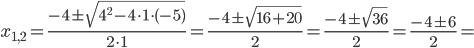 x_{1,2}=\frac{-4\pm\sqrt{4^2-4\cdot1\cdot(-5)}}{2\cdot1}=\frac{-4\pm\sqrt{16+20}}{2}=\frac{-4\pm\sqrt{36}}{2}=\frac{-4\pm6}{2}=