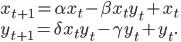 x_{t+1}=\alpha x_{t}-\beta x_{t}y_{t} + x_{t} \\ y_{t+1}=\delta x_{t}y_{t}-\gamma y_{t} + y_{t}.