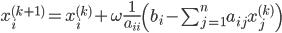 x_i^{(k+1)} = x_i^{(k)} + \omega\frac{1}{a_{ii}} \left( b_i-\sum_{j=1}^n a_{ij}x_j^{(k)} \right)