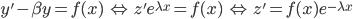 y' - \beta y = f(x) \; \Leftrightarrow \; z' e^{\lambda x} = f(x) \; \Leftrightarrow \; z' = f(x) e^{-\lambda x}