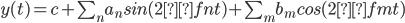 y(t)=c + \sum_n a_nsin(2πfnt) + \sum_m b_mcos(2πfmt)