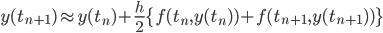 y(t_{n+1}) \approx y(t_n) + {\frac{h}{2}}\{f(t_{n}, y(t_{n})) + f(t_{n+1}, y(t_{n+1}))\}