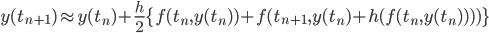 y(t_{n+1}) \approx y(t_n) + {\frac{h}{2}}\{f(t_{n}, y(t_{n})) + f(t_{n+1}, y(t_n) + h(f(t_n, y(t_n))))\}