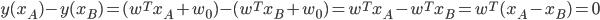 y(x_A)-y(x_B)=(w^Tx_A+w_0)-(w^Tx_B+w_0)=w^Tx_A-w^Tx_B=w^T(x_A-x_B)=0