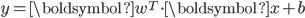 y=\boldsymbol{w}^T\cdot\boldsymbol{x}+b