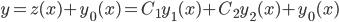 y=z(x)+y_0(x)=C_1y_1(x)+C_2y_2(x)+y_0(x)