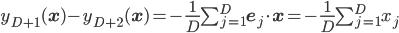 y_{D+1}(\mathbf{x}) - y_{D+2}(\mathbf{x}) = -\frac{1}{D}\sum_{j=1}^D\mathbf{e}_j\cdot\mathbf{x} = -\frac{1}{D}\sum_{j=1}^Dx_j