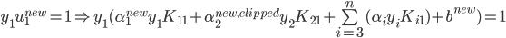 y_1u_1^{new}=1 \Rightarrow y_1(\alpha_1^{new}y_1K_{11}+\alpha_2^{new,clipped}y_2K_{21}+\sum \limit_{i=3}^{n}(\alpha_iy_iK_{i1})+b^{new})=1