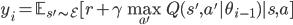 y_i=\mathbb{E}_{s'\sim \mathcal{E}}[r+\gamma \max_{a'}Q(s',a'|\theta_{i-1})|s,a]