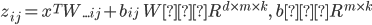 z_{ij}=x^TW_{...ij}+b_{ij}\ \ W∈R^{d\times m\times k},\ b∈R^{m\times k}