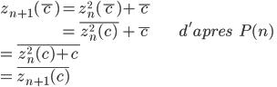 z_{n+1}(\\bar{\\,c\\,}) = z_n^{^2}(\\bar{\\,c\\,}) + \\bar{\\,c\\,}  \\\\ \\hspace{64}= \\bar{\\,z_n^{^2}(c)\\,} + \\bar{\\,c\\,} \\hspace{30} d'apres \\;\\;\\;P(n) \\\\ =\\bar{\\,z_n^{^2}(c) + c\\,} \\\\ = \\bar{z_{n+1}(c)}