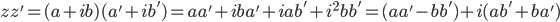 zz'=(a+ib)(a'+ib')=aa'+iba'+iab'+i^2bb'=(aa'-bb')+i(ab'+ba')