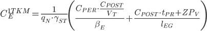 C_E^{1TKM} = \frac{1}{{{q_N} \cdot {\gamma _{ST}}}}\left( {\frac{{{C_{PER}} \cdot \frac{{{C_{POST}}}}{{{V_T}}}}}{{{\beta _E}}} + \frac{{{C_{POST}} \cdot {t_{PR}} + Z{P_V}}}{{{l_{EG}}}}} \right)