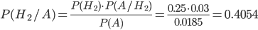 P({H_2}/A) = \frac{{P({H_2}) \cdot P(A/{H_2})}}{{P(A)}} = \frac{{0.25 \cdot 0.03}}{{0.0185}} = 0.4054