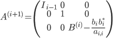 A^{(i+1)}= \begin{pmatrix} I_{i-1}&0&0\\ 0&1&0\\ 0&0&B^{(i)}-\frac{b_i\quad b_i^*}{a_{i,i}} \end{pmatrix}