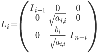 L_{i}= \begin{pmatrix} I_{i-1}&0&0\\ 0&\sqrt{a_{i,i}}&0\\ 0&\frac{b_i}{\sqrt{a_{i,i}}}&I_{n-i} \end{pmatrix}