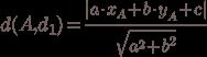 {d ( A, d_{1}) = \frac{|a \cdot x_{A}+b \cdot y_{A} + c|}{\sqrt[]{ a^{{2}} + b^{{2}}}