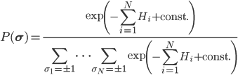 P(\mathbf{\sigma}) = \displaystyle \frac{\exp\left(-\sum_{i=1}^NH_i+\mathrm{const.}\right)}{\sum_{\sigma_1=\pm1}\cdots\sum_{\sigma_N=\pm1}\exp\left(-\sum_{i=1}^NH_i+\mathrm{const.}\right)}