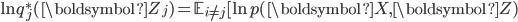 {\rm ln}\, q_j^{\ast}(\boldsymbol Z_j) =  \mathbb{E}_{i\neq j} [{\rm ln}\, p(\boldsymbol X, \boldsymbol Z)
