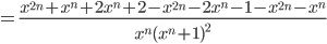 = \frac{ x^{2n}+x^{n}+2x ^{n}+2-x ^{2n}-2x^{n}-1-x^{2n}-x^{n}}{x^{n}(x ^{n}+1) ^{2}}
