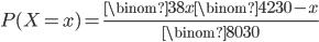 \displaystyle P(X=x) = \frac{ \binom{38}{x} \binom{42}{30-x} }{ \binom{80}{30} }