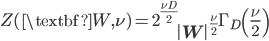 Z(\textbf W, \nu) = {2^{\frac {\nu D}{2}}\left|{\mathbf {W} }\right|^{\frac {\nu} {2}}\Gamma _{D}\left({\frac {\nu}{2}}\right)}