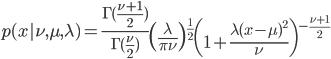p(x|\nu,\mu,\lambda) = \frac{\Gamma(\frac{\nu + 1}{2})}{\Gamma(\frac{\nu}{2})} \left(\frac{\lambda}{\pi\nu}\right)^{\frac{1}{2}} \left(1+\frac{\lambda(x-\mu)^2}{\nu}\right)^{-\frac{\nu+1}{2}}