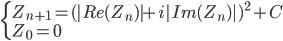 \begin{cases}         {Z_{n+1} = (|Re(Z_n)| + i|Im(Z_n)|)^2 + C}\\         {Z_0 = 0}     \end{cases}