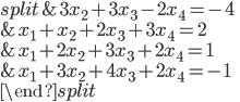 \begin{split}         &3x_2+3x_3-2x_4=-4 \\         &x_1+x_2+2x_3+3x_4=2 \\         &x_1+2x_2+3x_3+2x_4=1 \\         &x_1+3x_2+4x_3+2x_4=-1 \\     \end{split}