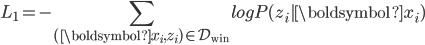 \displaystyle L_1 = - \sum_{(\boldsymbol {x} _ i, z _ i) \in \mathcal{D}_{\rm win}} log P(z _ i | \boldsymbol {x} _ i)