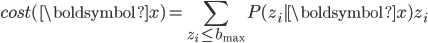 \displaystyle cost(\boldsymbol {x}) = \sum _ {z _ i \leq b _ {\rm max} } P(z _ i | \boldsymbol {x}) z _ i