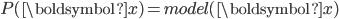 P(\boldsymbol {x}) = model(\boldsymbol {x})