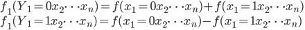 f_1(Y_1=0 x_2 \dots x_n) = f(x_1=0 x_2 \dots x_n) + f(x_1=1 x_2 \dots x_n)  \\     f_1(Y_1=1 x_2 \dots x_n) = f(x_1=0 x_2 \dots x_n) - f(x_1=1 x_2 \dots x_n)