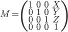 [cht]   M=\(\matrix{ 1 & 0 & 0 & X\cr 0 & 1 & 0 & Y\cr 0 & 0 & 1 & Z\cr 0 & 0 & 0 & 1\cr }\) [/cht]