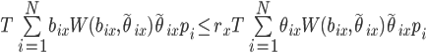 T \sum\limits_{i=1}^N b_{ix} W(b_{ix}, \tilde{\theta}_{ix}) \tilde{\theta}_{ix} p_i   \leq r_x T \sum\limits_{i=1}^N \theta_{ix} W(b_{ix}, \tilde{\theta}_{ix}) \tilde{\theta}_{ix} p_i