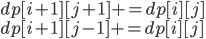 dp[i+1][j+1] += dp[i][j] \\   dp[i+1][j-1] += dp[i][j]