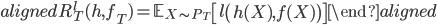 \begin{aligned} R_T^l (h, f_T) = \mathbb{E}_{X \sim P_T} \left[ l \left( h(X), f(X) \right)  \right] \end{aligned}