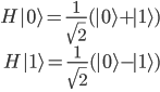 \begin{eqnarray*}  H | 0 \rangle = \frac{1}{\sqrt{2}} ( | 0 \rangle + | 1 \rangle ) \  H | 1 \rangle = \frac{1}{\sqrt{2}} ( | 0 \rangle - | 1 \rangle ) \  \end{eqnarray*}