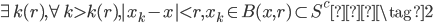 \begin{eqnarray} \exists k(r), \forall k > k(r), |x_k - x| < r,    x_k \in B(x ,r) \subset S^c \tag{2}  \end{eqnarray}