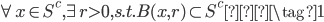 \begin{eqnarray} \forall x \in S^c,  \exists r >0, s.t. B(x ,r) \subset S^c \tag{1}  \end{eqnarray}