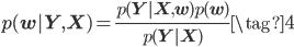 \displaystyle{p(\mathbf{w}|\mathbf{Y}, \mathbf{X}) = \frac{p(\mathbf{Y}|\mathbf{X}, \mathbf{w})p(\mathbf{w})}{p(\mathbf{Y}|\mathbf{X})}}  \tag{4}