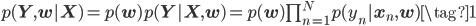 p(\mathbf{Y}, \mathbf{w}|\mathbf{X}) = p(\mathbf{\mathbf{w}})p(\mathbf{Y}|\mathbf{X}, \mathbf{w}) = p(\mathbf{\mathbf{w}})\prod_{n=1}^{N} p(y_n|\mathbf{x}_n, \mathbf{w}) \tag{1}