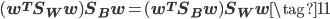 (\mathbf w^T \mathbf{S}_W \mathbf w)\mathbf{S}_B \mathbf w  =  (\mathbf w^T \mathbf{S}_B \mathbf w) \mathbf{S}_W \mathbf w \tag{11}