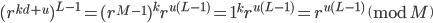 (r^{kd+u})^{L-1} = (r^{M-1})^{k}r^{u(L-1)} = 1^{k}r^{u(L-1)} = r^{u(L-1)} \pmod M