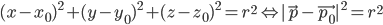 (x - x_0)^2 + (y - y_0)^2 + (z - z_0)^2 = r^2 \Leftrightarrow |\vec{p} - \vec{p_0}|^2 = r^2