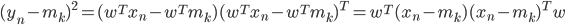 (y_{n}-m_{k})^{2}=(w^{T}x_{n}-w^{T}m_{k})(w^{T}x_{n}-w^{T}m_{k})^{T}=w^{T}(x_{n}-m_{k})(x_{n}-m_{k})^{T}w