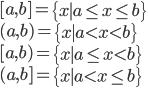 [a, b] = \left\{ x \mid a \le x \le b \right\}  \\ (a, b) = \left\{ x \mid a < x < b \right\}  \\ [a, b ) = \left\{ x \mid a \le x < b \right\}  \\ (a, b ] = \left\{ x \mid a < x \le b \right\}