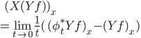 \:\:\:\: ( X(Yf) )_x \\ = \lim_{t\to 0} \frac{1}{t}(\, (\phi_t^*Yf)_x - (Yf)_x  \,)