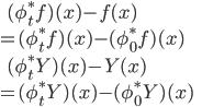 \:\:\:\: (\phi_t^* f)(x) - f(x) \\ = (\phi_t^* f)(x) - (\phi_0^* f)(x) \\ \:\:\\ \:\:\:\: (\phi_t^* Y)(x) - Y(x) \\ = (\phi_t^* Y)(x) - (\phi_0^* Y)(x) \\